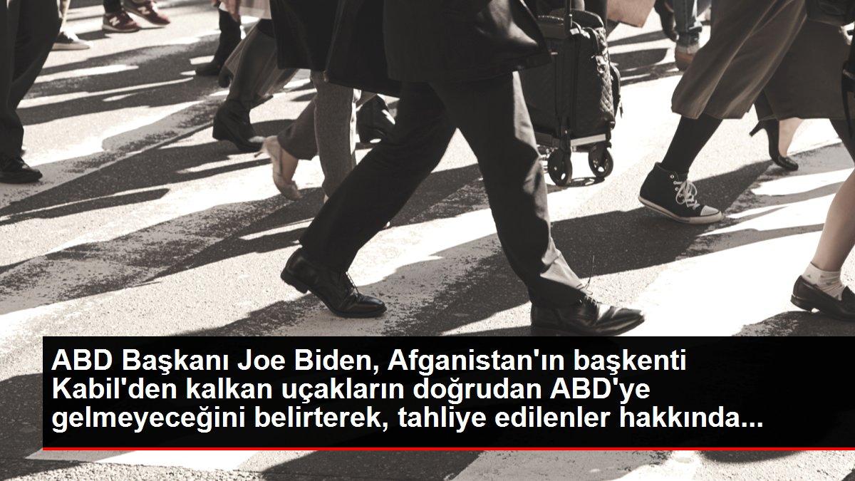ABD Başkanı Joe Biden, Afganistan'ın başkenti Kabil'den kalkan uçakların doğrudan ABD'ye gelmeyeceğini belirterek, tahliye edilenler hakkında…