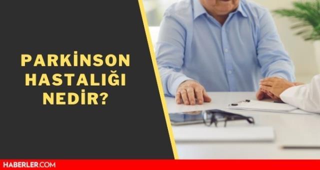 Parkinson nedir? Parkinson hastalığı belirtileri nedir? Parkinson tedavisi var mı?
